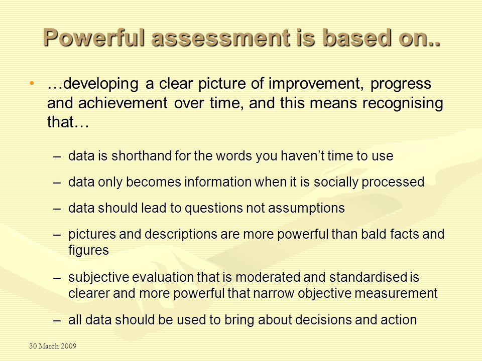 30 March 2009 Powerful assessment is based on..