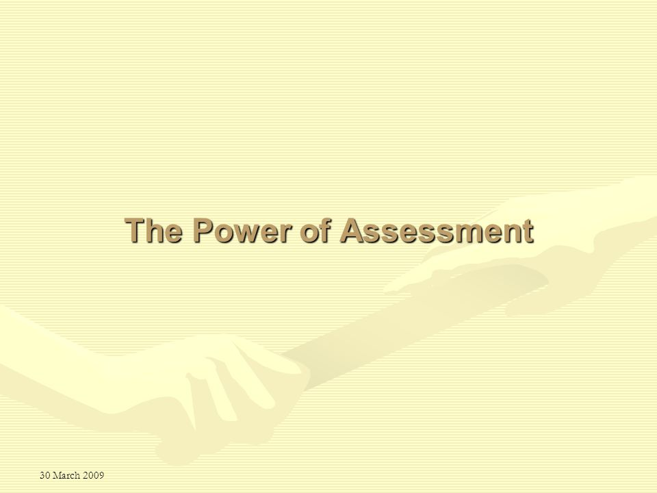 30 March 2009 The Power of Assessment