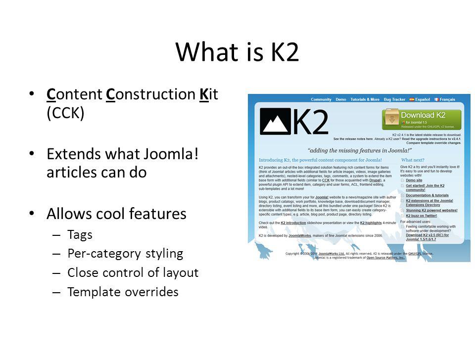 What is K2 Content Construction Kit (CCK) Extends what Joomla.