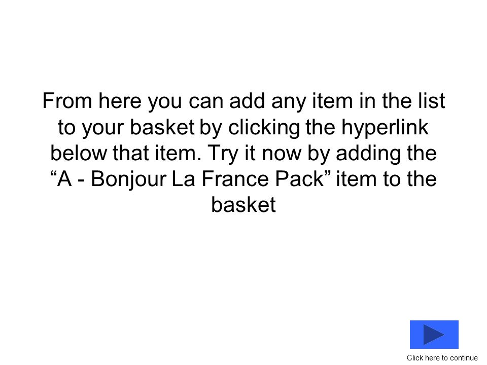 From here you can add any item in the list to your basket by clicking the hyperlink below that item.
