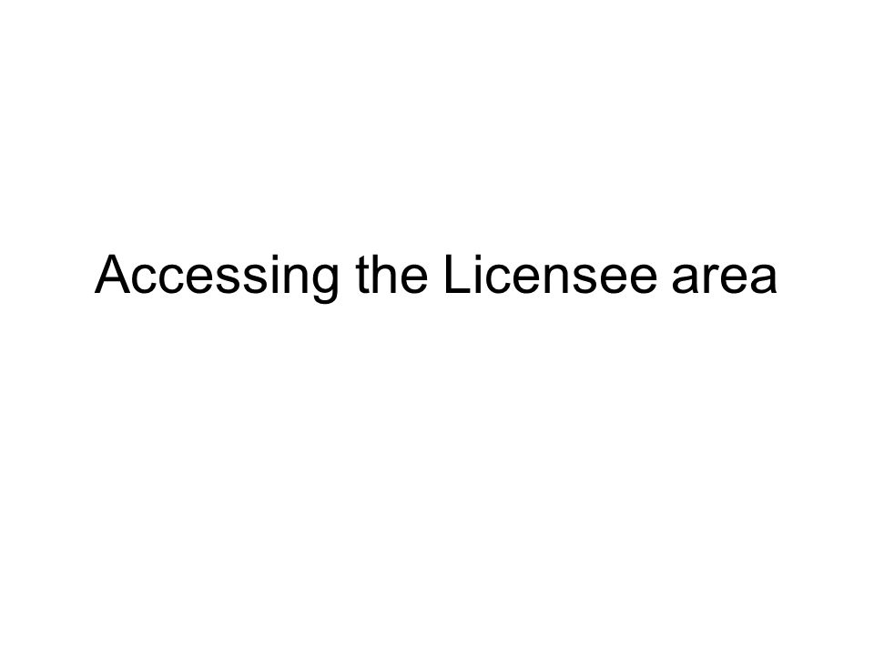 Accessing the Licensee area
