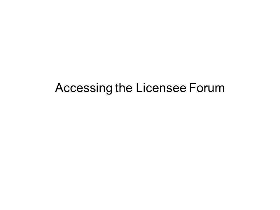 Accessing the Licensee Forum