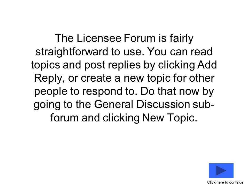 The Licensee Forum is fairly straightforward to use.