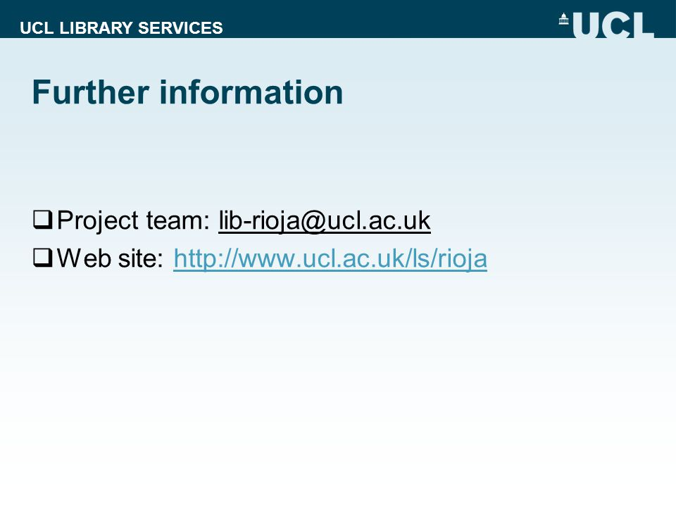 UCL LIBRARY SERVICES Further information  Project team:  Web site: