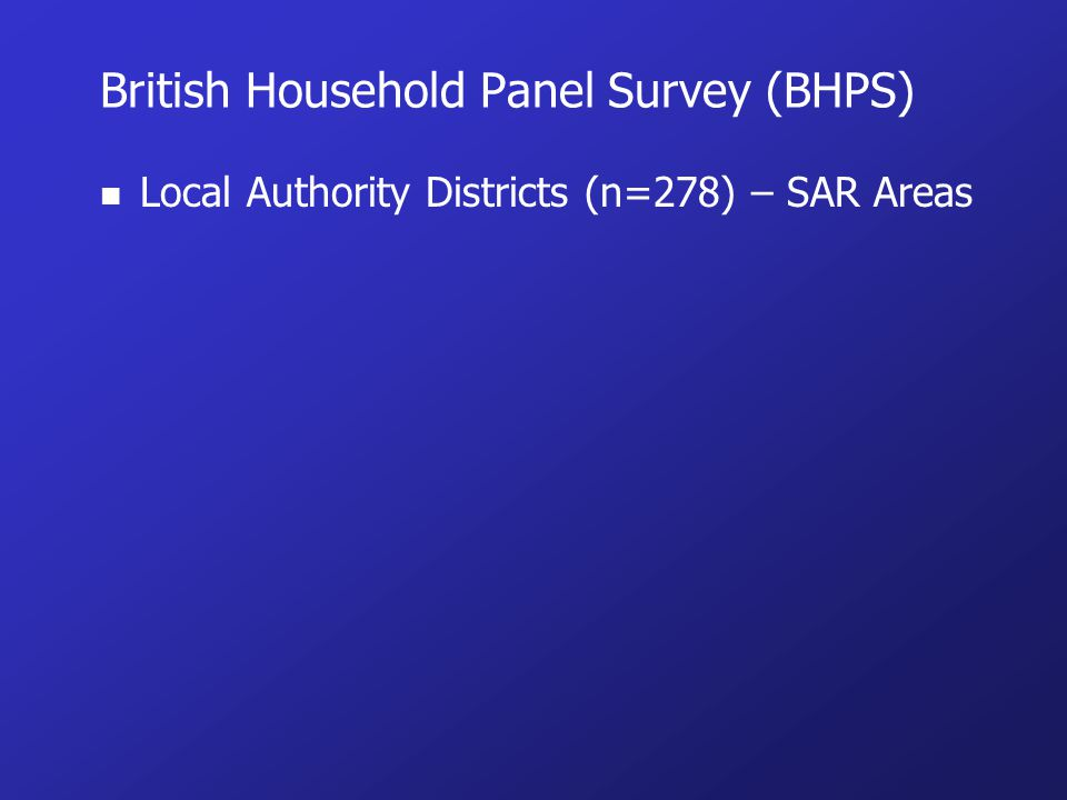 British Household Panel Survey (BHPS) n Local Authority Districts (n=278) – SAR Areas