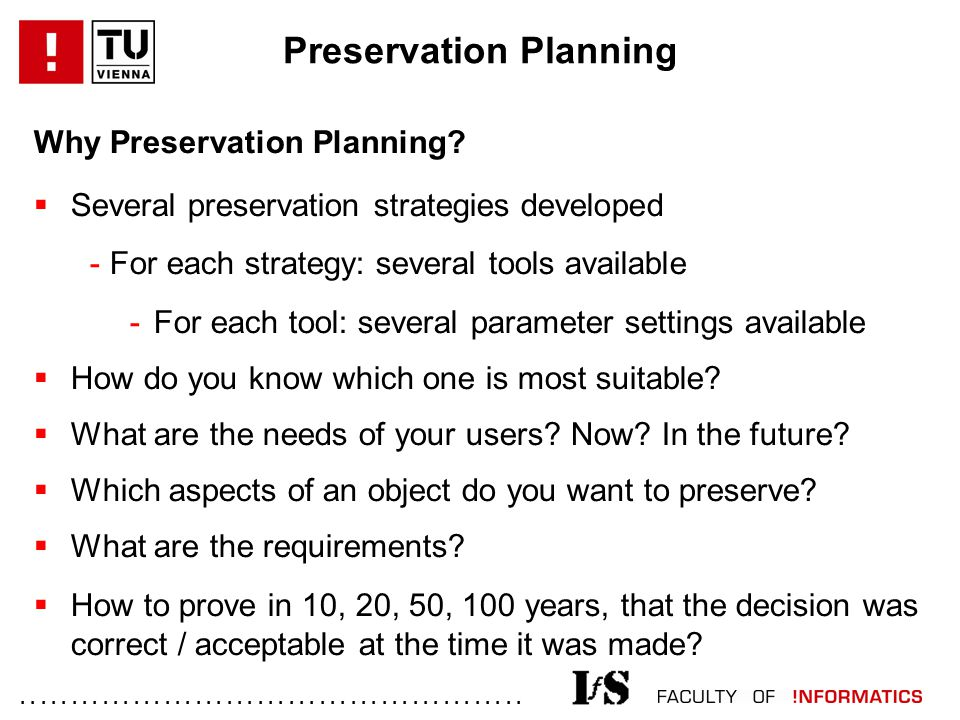 ................................................. Why Preservation Planning?  Several preservation strategies developed - For each strategy: several