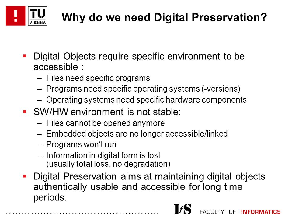 ................................................. Why do we need Digital Preservation?  Digital Objects require specific environment to be accessible