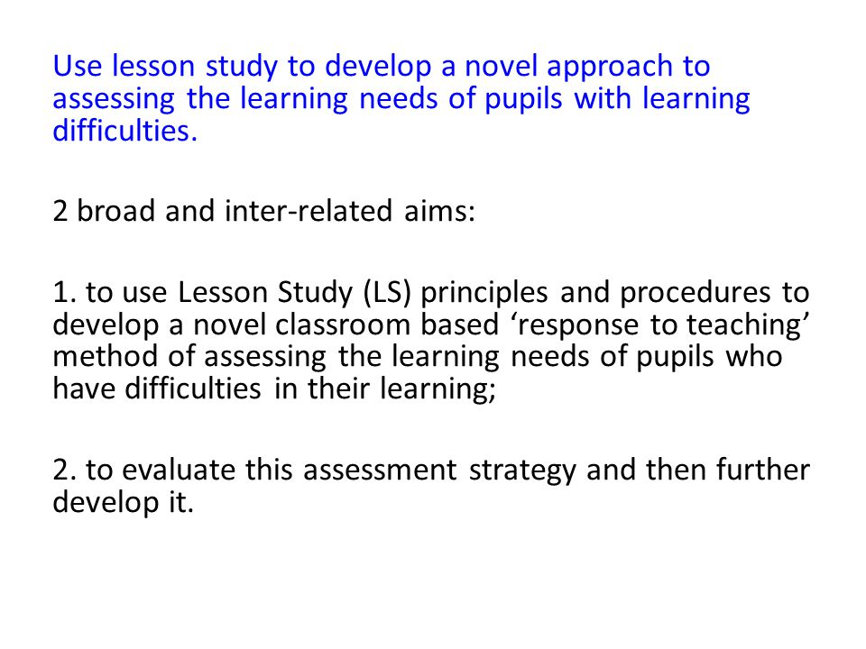 Moderate Learning Difficulties (MLD) lesson study project: used LS as a systematic professional learning approach that enhanced teachers' knowledge and their use of teaching strategies for pupils with MLD