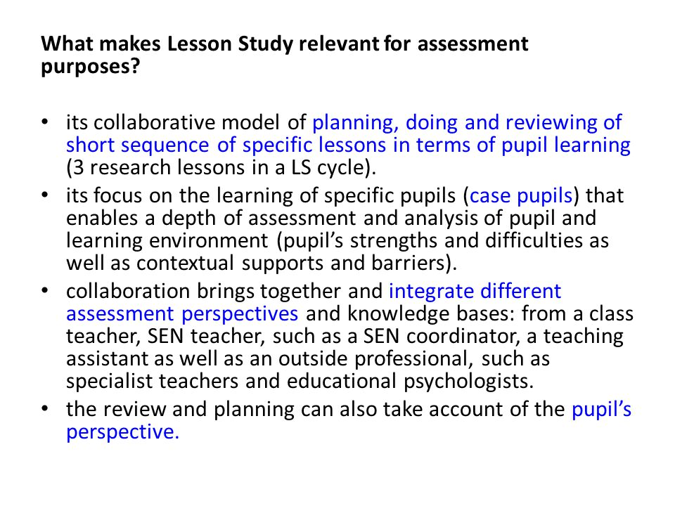 Assessment by response to teaching: Formative : to promote learning – assessment for learning Versus Summative : to identify what has been learned – assessment of learning 2 dimensions of assessment : i.Assessment context: individual withdrawal versus class lesson Assessments can be done: - in a classroom context at the end of a period of teaching and learning OR by the withdrawal of a pupil to an individual assessment setting.