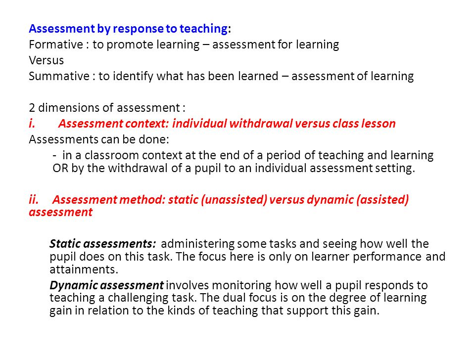 Context of assessment Individual withdrawalClass teaching Assessment method StaticAssessment of individual curriculum attainments Assessment of curriculum attainments in class teaching context DynamicResponse to teaching assessment to non curriculum tasks, e.g.