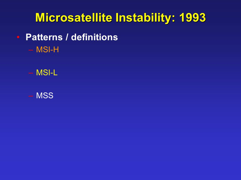 Microsatellite Instability: 1993 Patterns / definitions –MSI-H –MSI-L –MSS