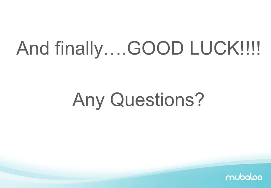 And finally….GOOD LUCK!!!! Any Questions?