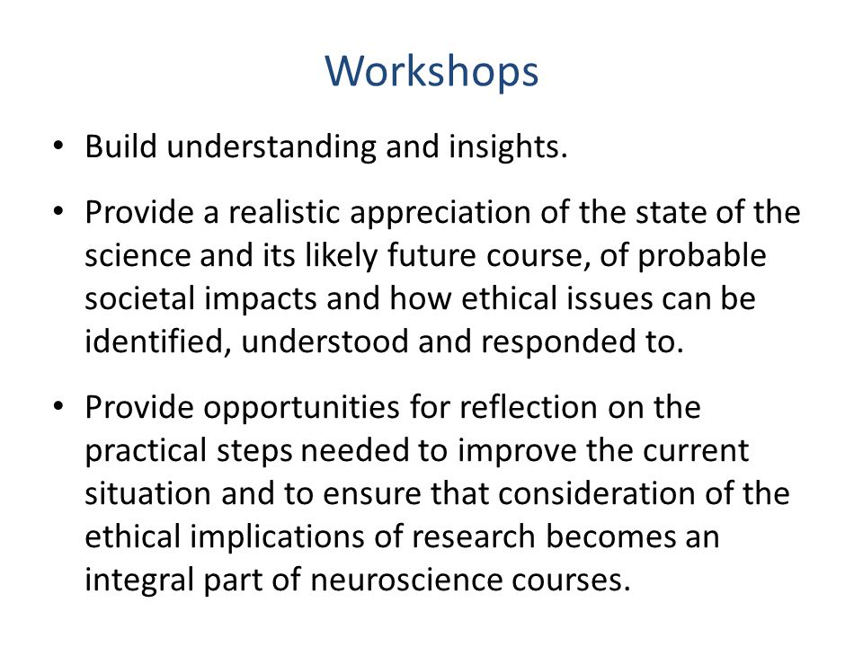 Workshops Build understanding and insights.