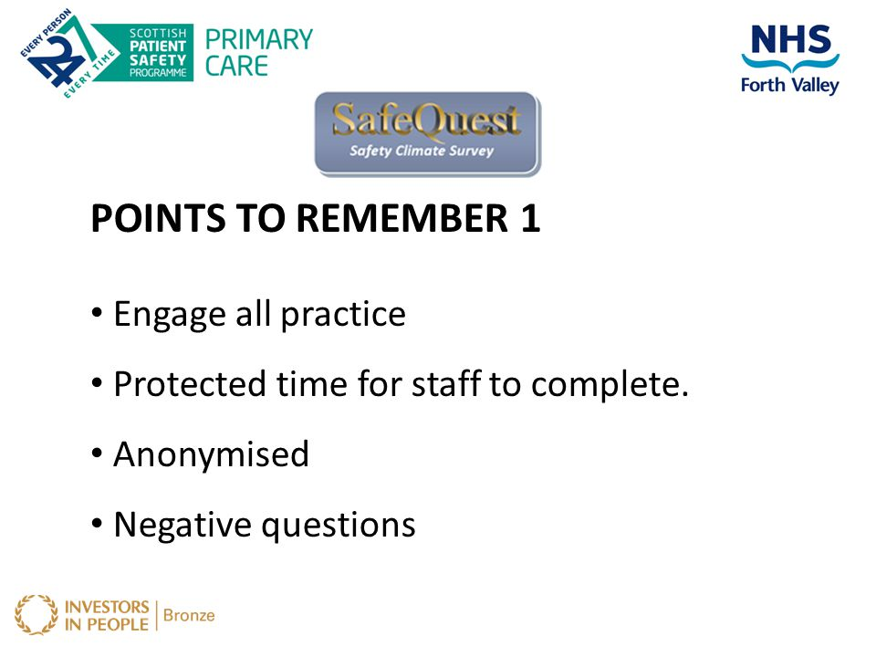 POINTS TO REMEMBER 1 Engage all practice Protected time for staff to complete. Anonymised Negative questions