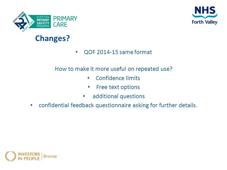 Changes? QOF 2014-15 same format How to make it more useful on repeated use? Confidence limits Free text options additional questions confidential fee