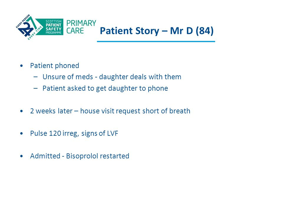Patient Story – Mr D (84) Patient phoned –Unsure of meds - daughter deals with them –Patient asked to get daughter to phone 2 weeks later – house visi
