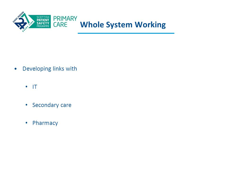 Whole System Working Developing links with IT Secondary care Pharmacy