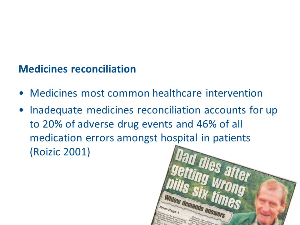Medicines reconciliation Medicines most common healthcare intervention Inadequate medicines reconciliation accounts for up to 20% of adverse drug even