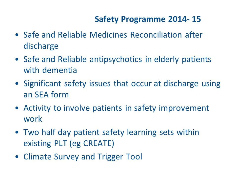 Safety Programme 2014- 15 Safe and Reliable Medicines Reconciliation after discharge Safe and Reliable antipsychotics in elderly patients with dementi