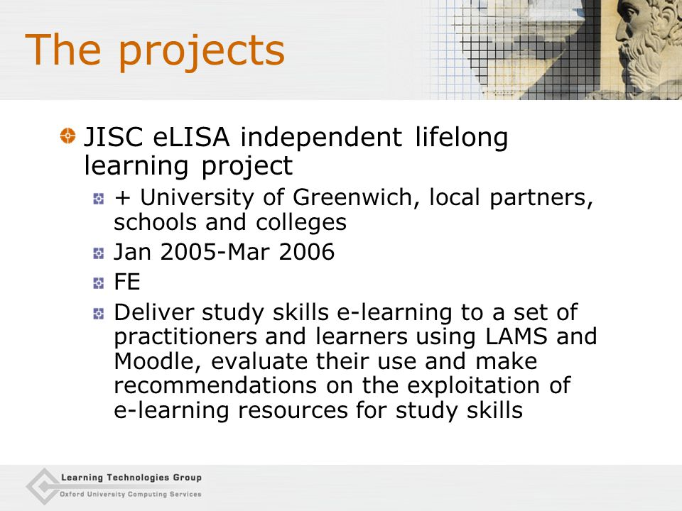 The projects Reusing learning materials in English Literature and Language (ESC) + Oxford Brookes, Leicester Universities Jan-July 2005 HE Elicit the key issues associated with the sharing and reuse of e-learning resources among lecturers in English departments Explore the suitability of LAMS within those departments