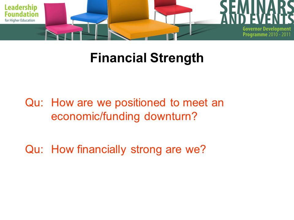 Financial Strength Qu:How are we positioned to meet an economic/funding downturn.