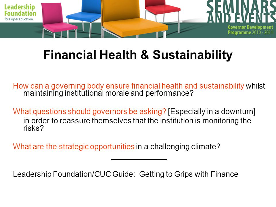 Financial Health & Sustainability How can a governing body ensure financial health and sustainability whilst maintaining institutional morale and performance.