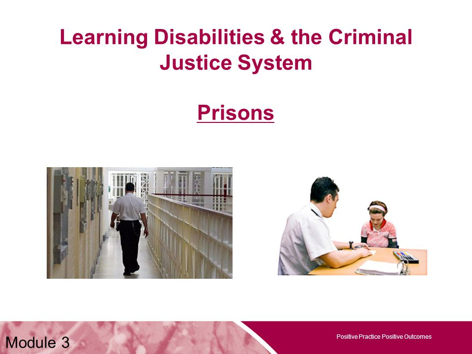 Positive Practice Positive Outcomes Learning Disabilities & the Criminal Justice System Prisons Positive Practice Positive Outcomes Module 3