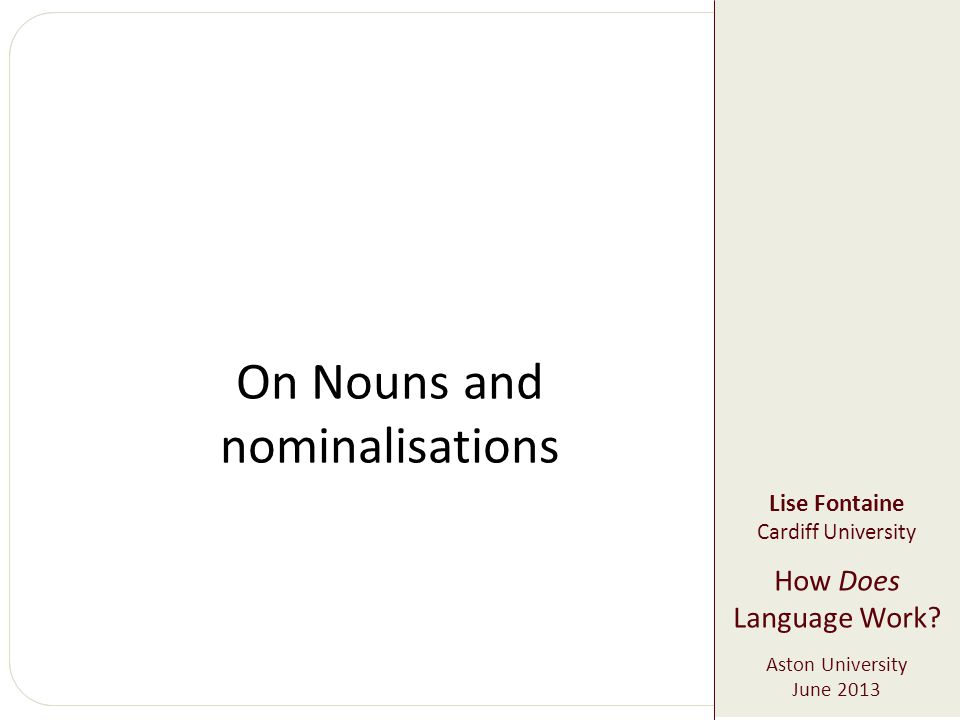 On Nouns and nominalisations Lise Fontaine Cardiff University How Does Language Work.