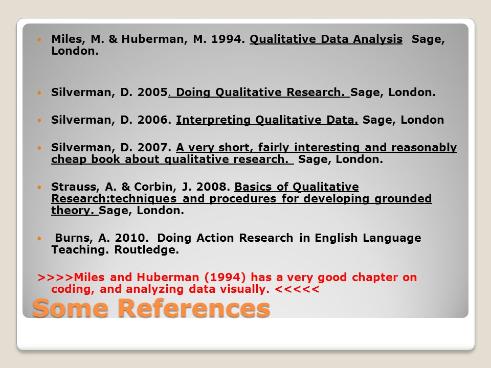 Some References Miles, M. & Huberman, M Qualitative Data Analysis Sage, London.
