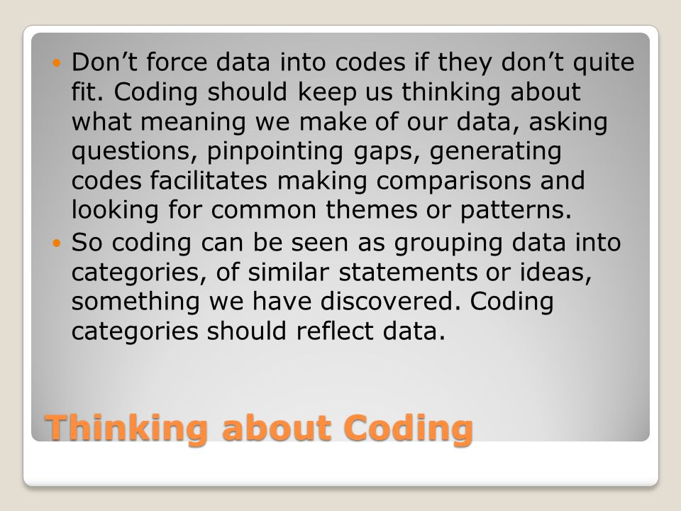 Thinking about Coding Don't force data into codes if they don't quite fit.