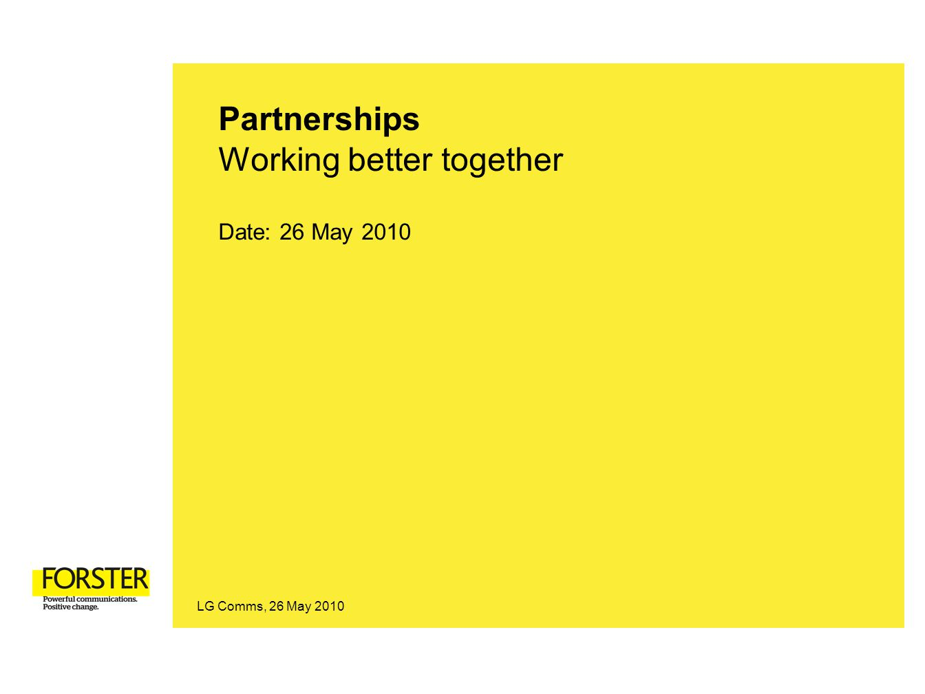 LG Comms, 26 May 2010 Partnerships Working better together Date: 26 May 2010
