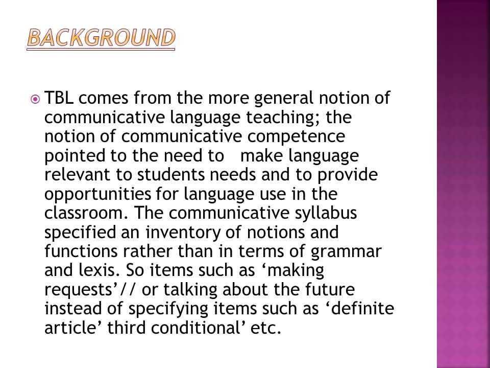  TBL comes from the more general notion of communicative language teaching; the notion of communicative competence pointed to the need to make langua
