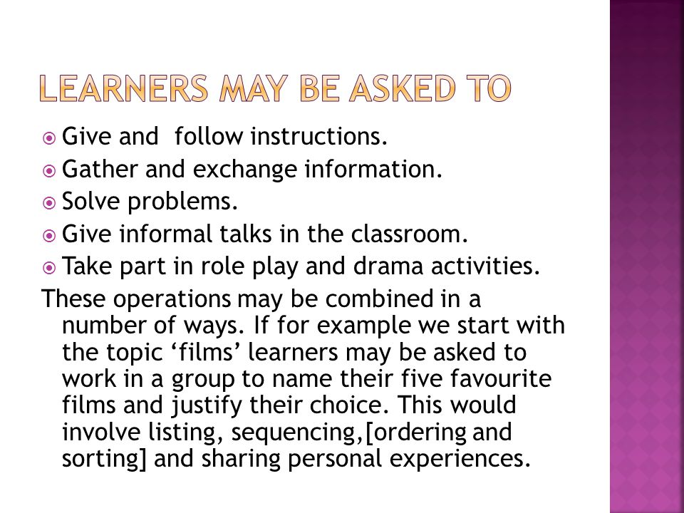 Give and follow instructions.  Gather and exchange information.  Solve problems.  Give informal talks in the classroom.  Take part in role play