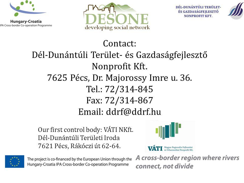 Contact: Dél-Dunántúli Terület- és Gazdaságfejlesztő Nonprofit Kft. 7625 Pécs, Dr. Majorossy Imre u. 36. Tel.: 72/314-845 Fax: 72/314-867 Email: ddrf@