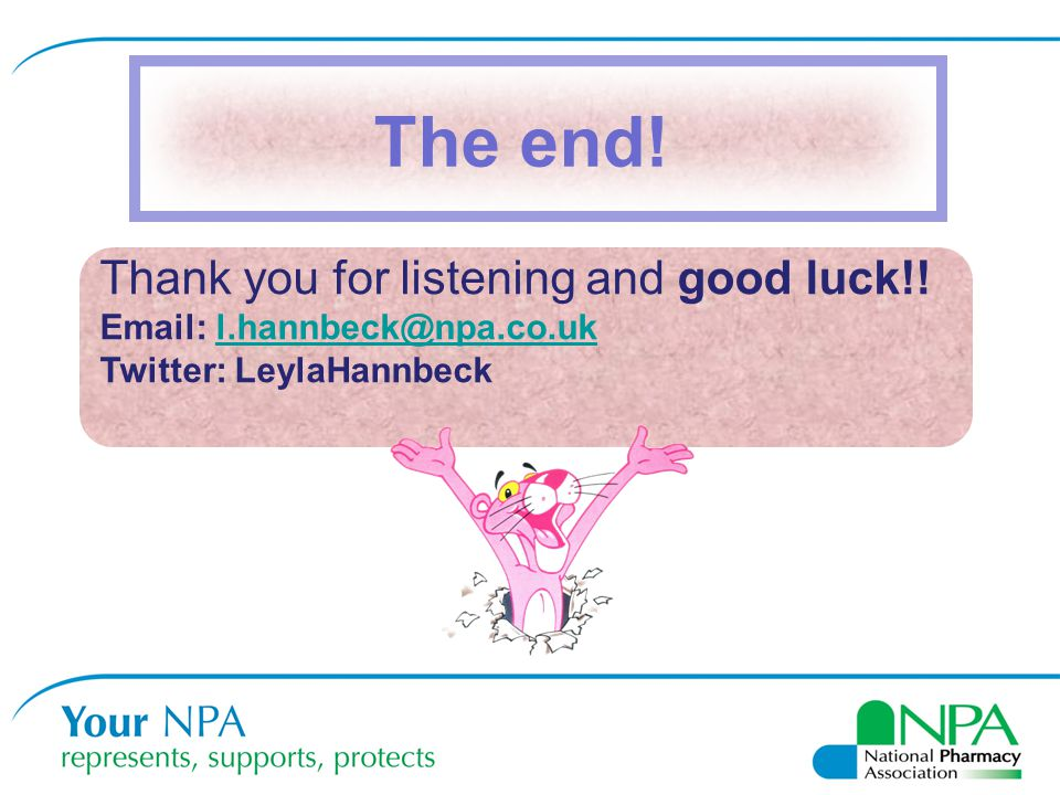 Thank you for listening and good luck!! Email: l.hannbeck@npa.co.ukl.hannbeck@npa.co.uk Twitter: LeylaHannbeck The end!