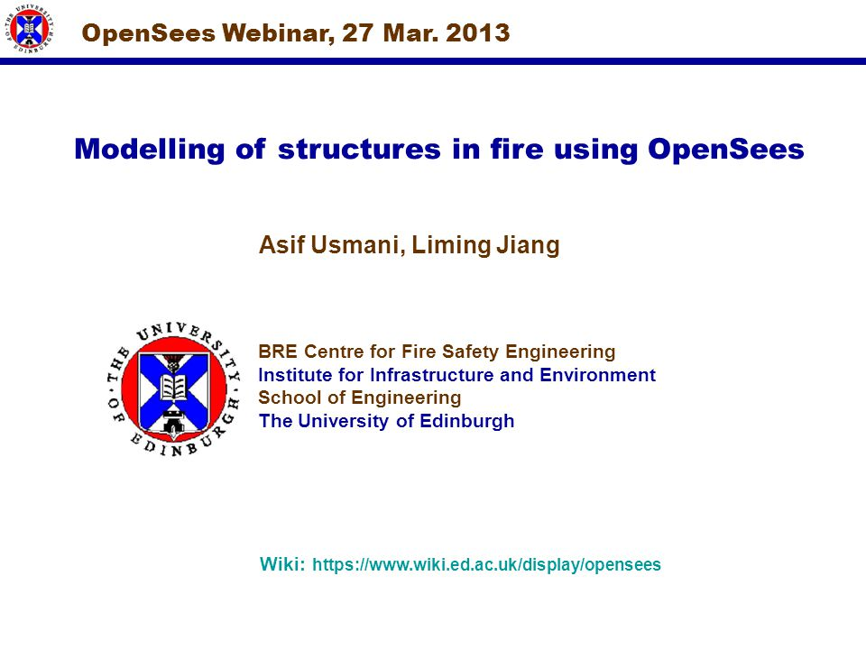 Modelling of structures in fire using OpenSees Asif Usmani, Liming Jiang BRE Centre for Fire Safety Engineering Institute for Infrastructure and Envir