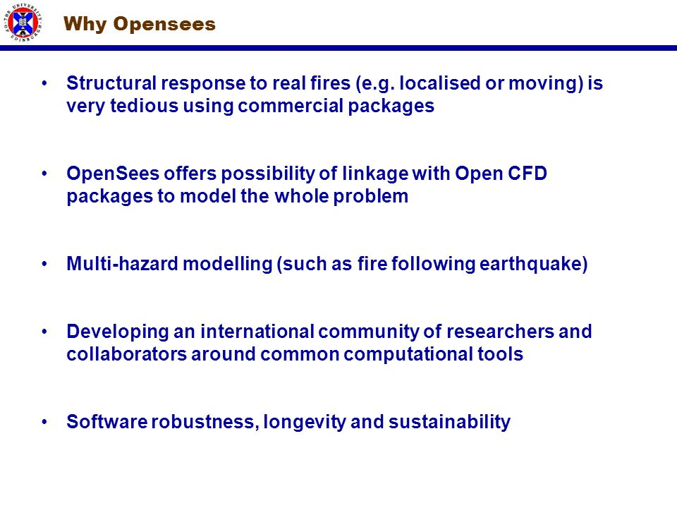 Why Opensees Structural response to real fires (e.g. localised or moving) is very tedious using commercial packages OpenSees offers possibility of lin