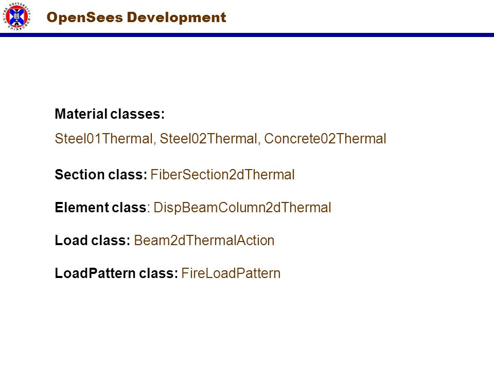 OpenSees Development Material classes: Steel01Thermal, Steel02Thermal, Concrete02Thermal Section class: FiberSection2dThermal Element class: DispBeamC