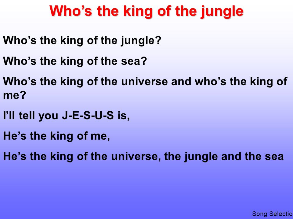 Who's the king of the jungle Who's the king of the jungle.