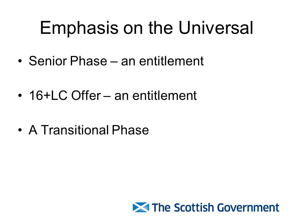 Emphasis on the Universal Senior Phase – an entitlement 16+LC Offer – an entitlement A Transitional Phase