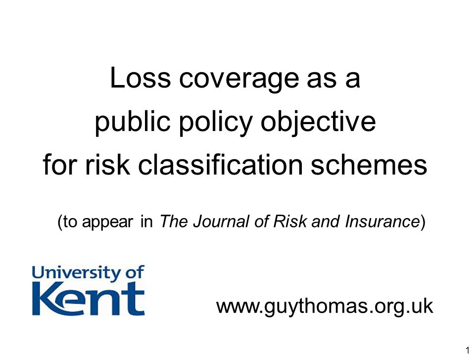 1 Loss coverage as a public policy objective for risk classification schemes (to appear in The Journal of Risk and Insurance) www.guythomas.org.uk