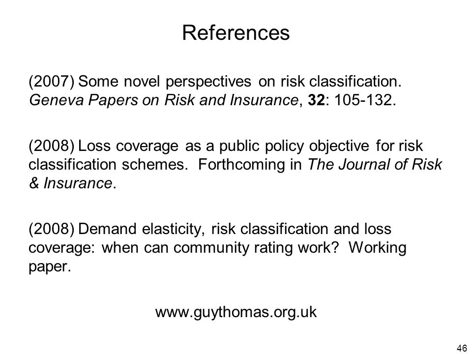 46 References (2007) Some novel perspectives on risk classification.