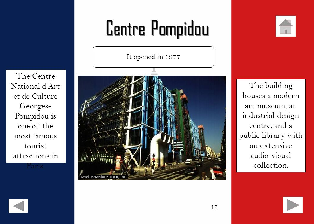 12 Centre Pompidou It opened in 1977 The building houses a modern art museum, an industrial design centre, and a public library with an extensive audio-visual collection.