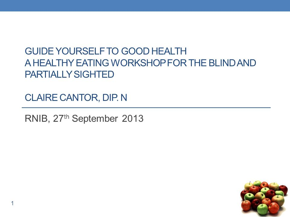 1 GUIDE YOURSELF TO GOOD HEALTH A HEALTHY EATING WORKSHOP FOR THE BLIND AND PARTIALLY SIGHTED CLAIRE CANTOR, DIP.