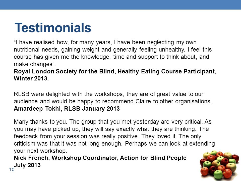 10 Testimonials I have realised how, for many years, I have been neglecting my own nutritional needs, gaining weight and generally feeling unhealthy.
