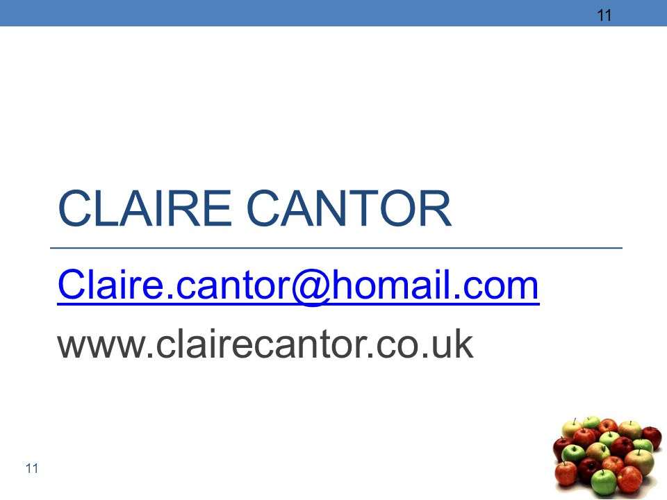 11 CLAIRE CANTOR Claire.cantor@homail.com www.clairecantor.co.uk 11
