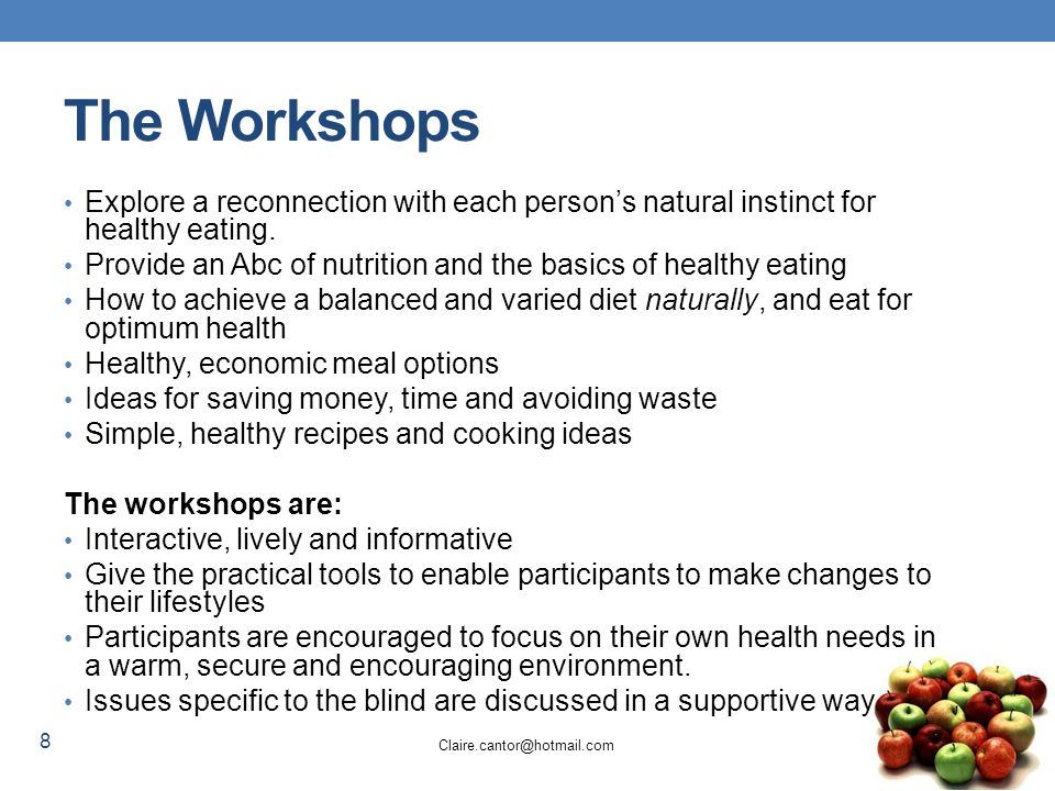 8 Claire.cantor@hotmail.com The Workshops Explore a reconnection with each person's natural instinct for healthy eating.