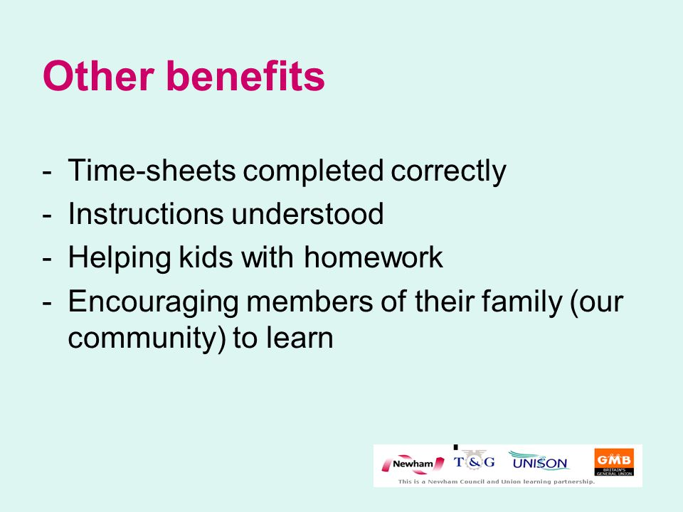 Other benefits -Time-sheets completed correctly -Instructions understood -Helping kids with homework -Encouraging members of their family (our communi