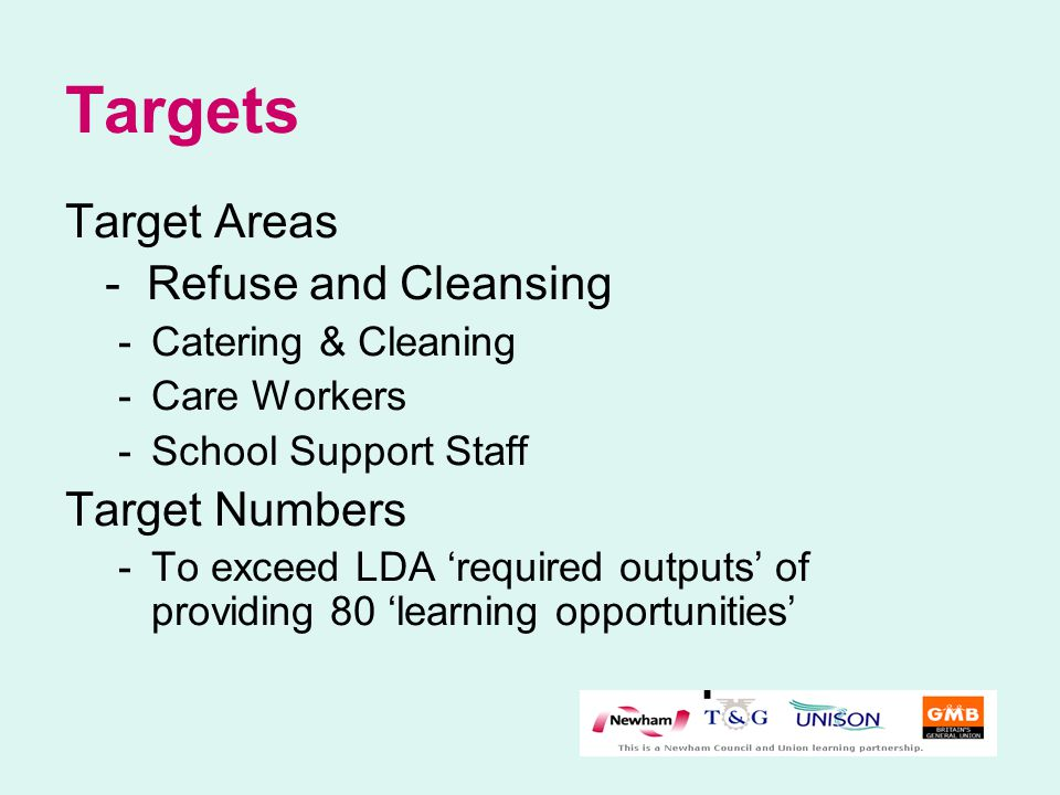 Targets Target Areas - Refuse and Cleansing -Catering & Cleaning -Care Workers -School Support Staff Target Numbers -To exceed LDA 'required outputs'