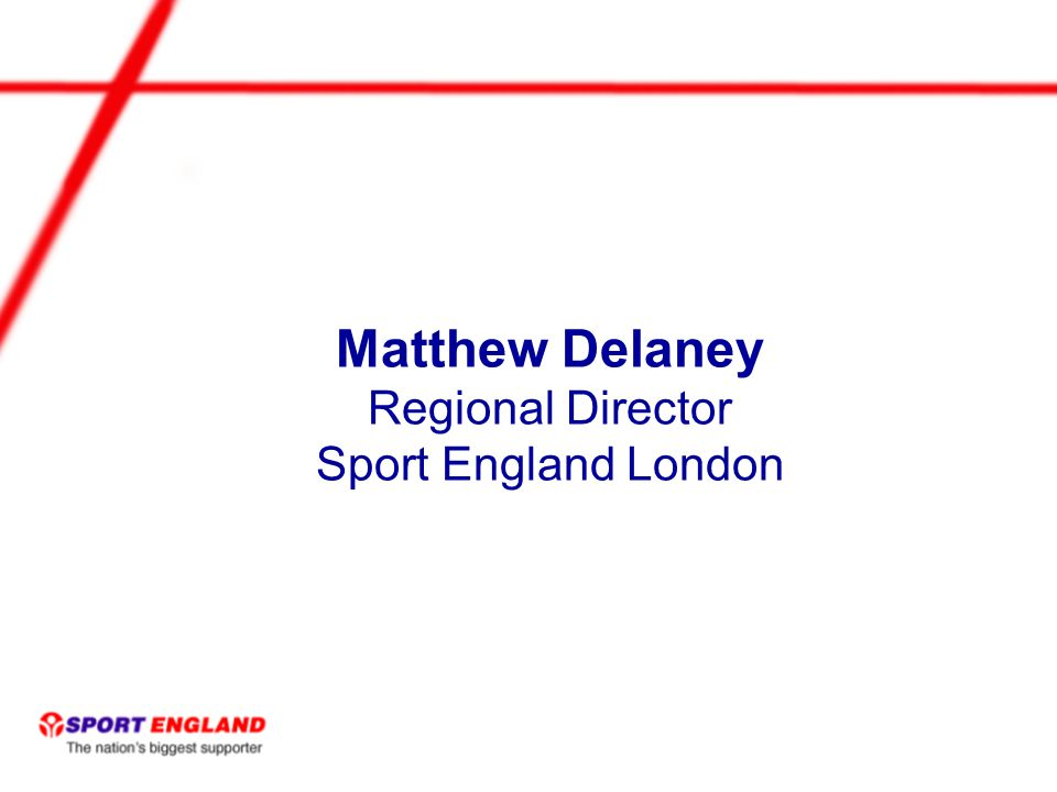 Matthew Delaney Regional Director Sport England London